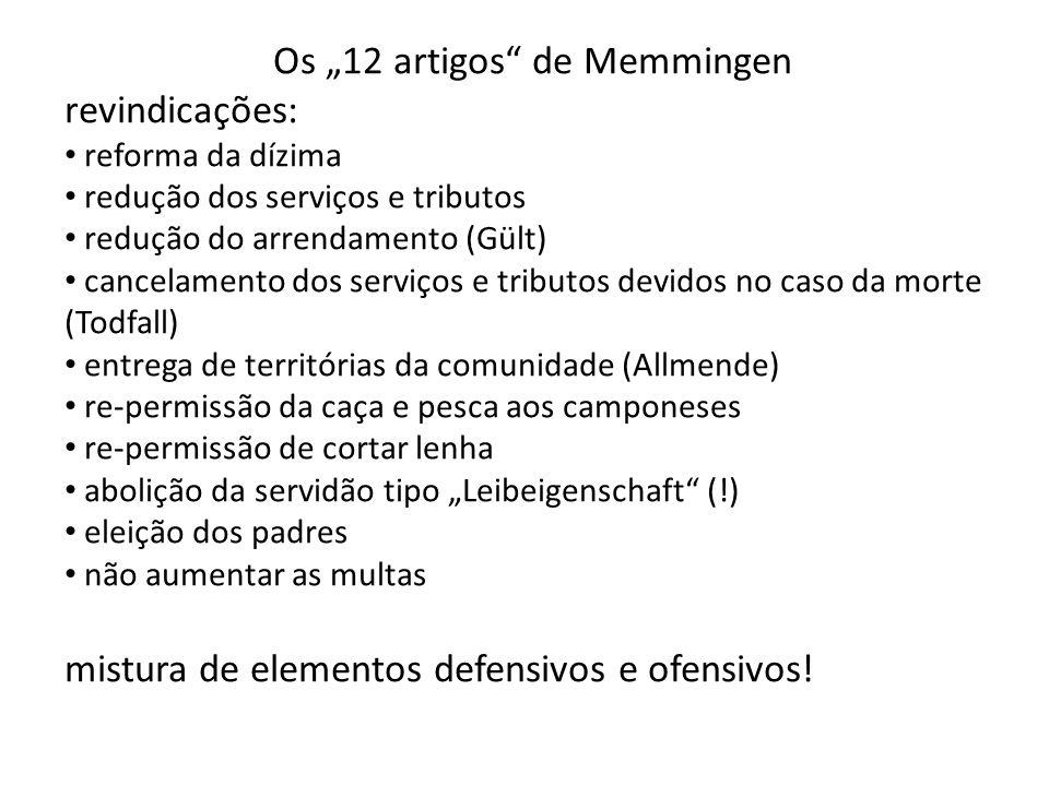 Os 12 artigos de Memmingen revindicações: reforma da dízima redução dos serviços e tributos redução do arrendamento (Gült) cancelamento dos serviços e