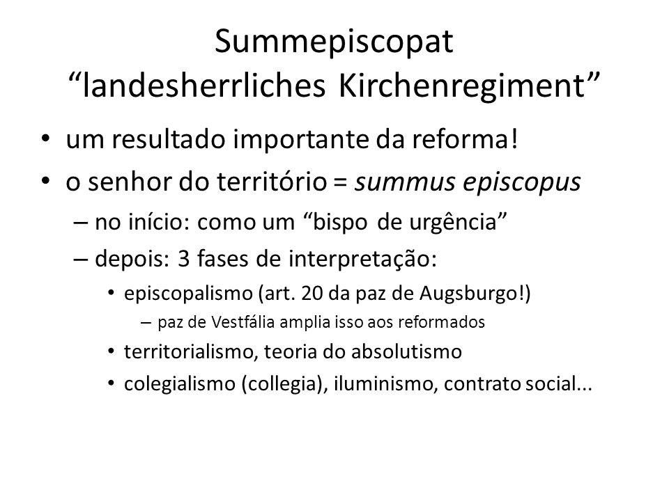 Summepiscopat landesherrliches Kirchenregiment um resultado importante da reforma! o senhor do território = summus episcopus – no início: como um bisp