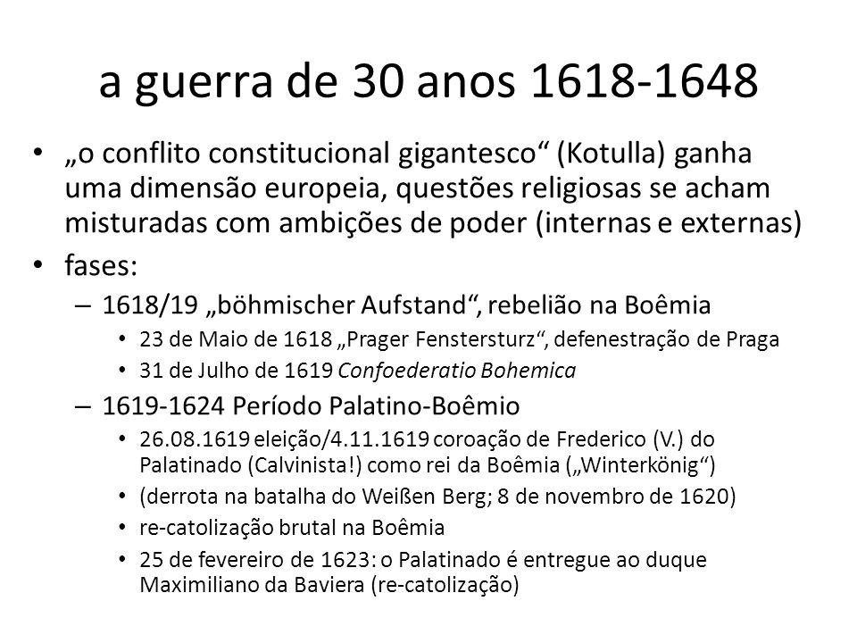 a guerra de 30 anos 1618-1648 o conflito constitucional gigantesco (Kotulla) ganha uma dimensão europeia, questões religiosas se acham misturadas com