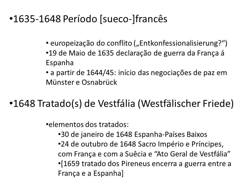 1635-1648 Período [sueco-]francês europeização do conflito (Entkonfessionalisierung?) 19 de Maio de 1635 declaração de guerra da França á Espanha a pa