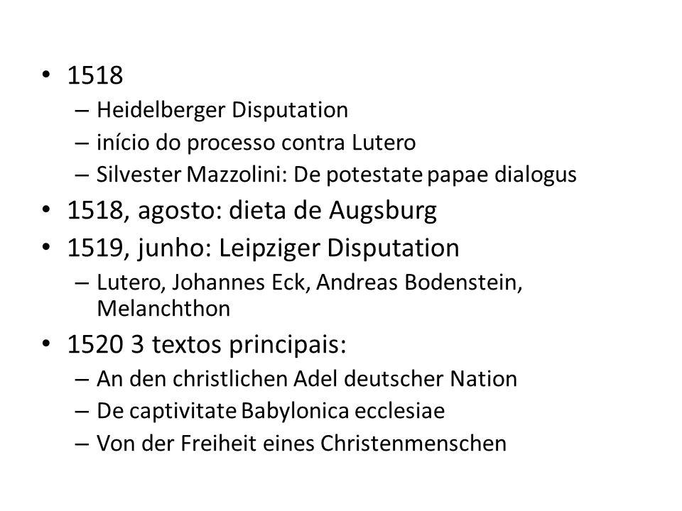 1518 – Heidelberger Disputation – início do processo contra Lutero – Silvester Mazzolini: De potestate papae dialogus 1518, agosto: dieta de Augsburg