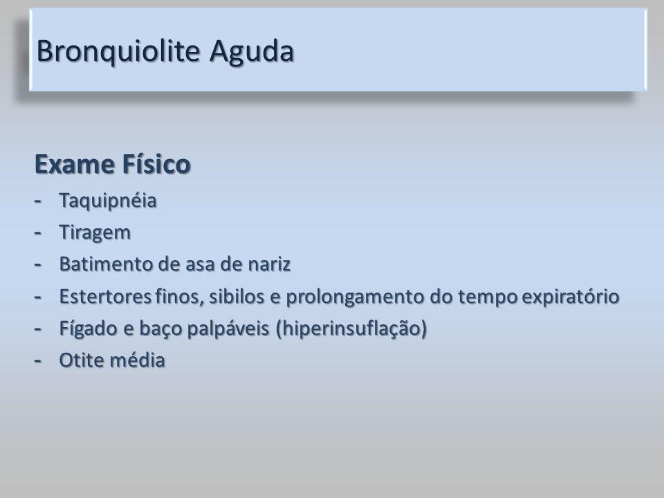 Bronquiolite Aguda Exame Físico - Taquipnéia - Tiragem - Batimento de asa de nariz - Estertores finos, sibilos e prolongamento do tempo expiratório -