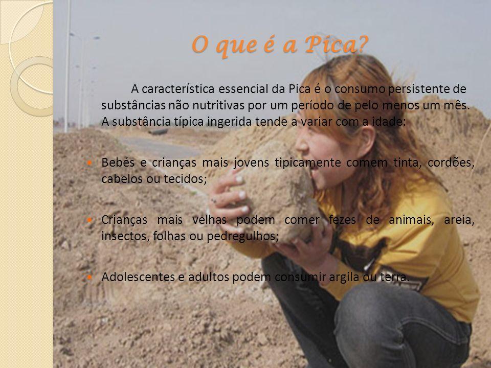 O que é a Pica? A característica essencial da Pica é o consumo persistente de substâncias não nutritivas por um período de pelo menos um mês. A substâ