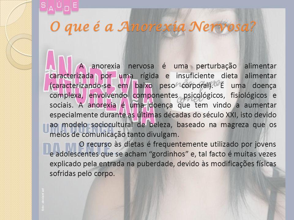 O que é a Anorexia Nervosa? A anorexia nervosa é uma perturbação alimentar caracterizada por uma rígida e insuficiente dieta alimentar (caracterizando