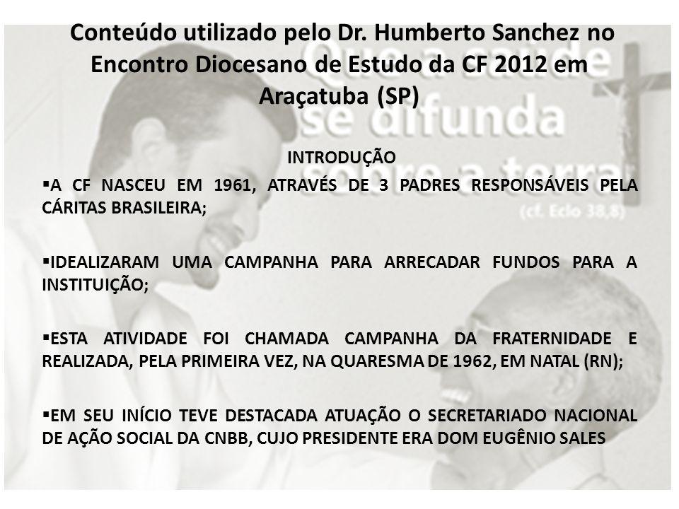 Conteúdo utilizado pelo Dr. Humberto Sanchez no Encontro Diocesano de Estudo da CF 2012 em Araçatuba (SP) INTRODUÇÃO A CF NASCEU EM 1961, ATRAVÉS DE 3