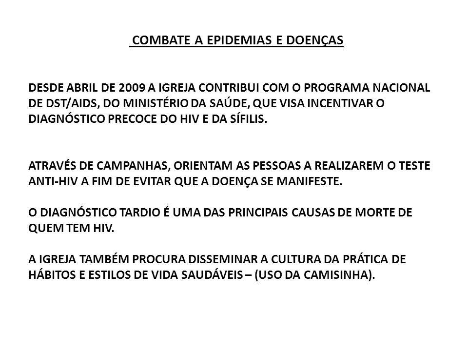 COMBATE A EPIDEMIAS E DOENÇAS DESDE ABRIL DE 2009 A IGREJA CONTRIBUI COM O PROGRAMA NACIONAL DE DST/AIDS, DO MINISTÉRIO DA SAÚDE, QUE VISA INCENTIVAR