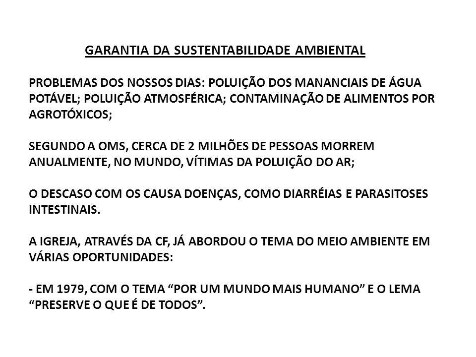 GARANTIA DA SUSTENTABILIDADE AMBIENTAL PROBLEMAS DOS NOSSOS DIAS: POLUIÇÃO DOS MANANCIAIS DE ÁGUA POTÁVEL; POLUIÇÃO ATMOSFÉRICA; CONTAMINAÇÃO DE ALIME