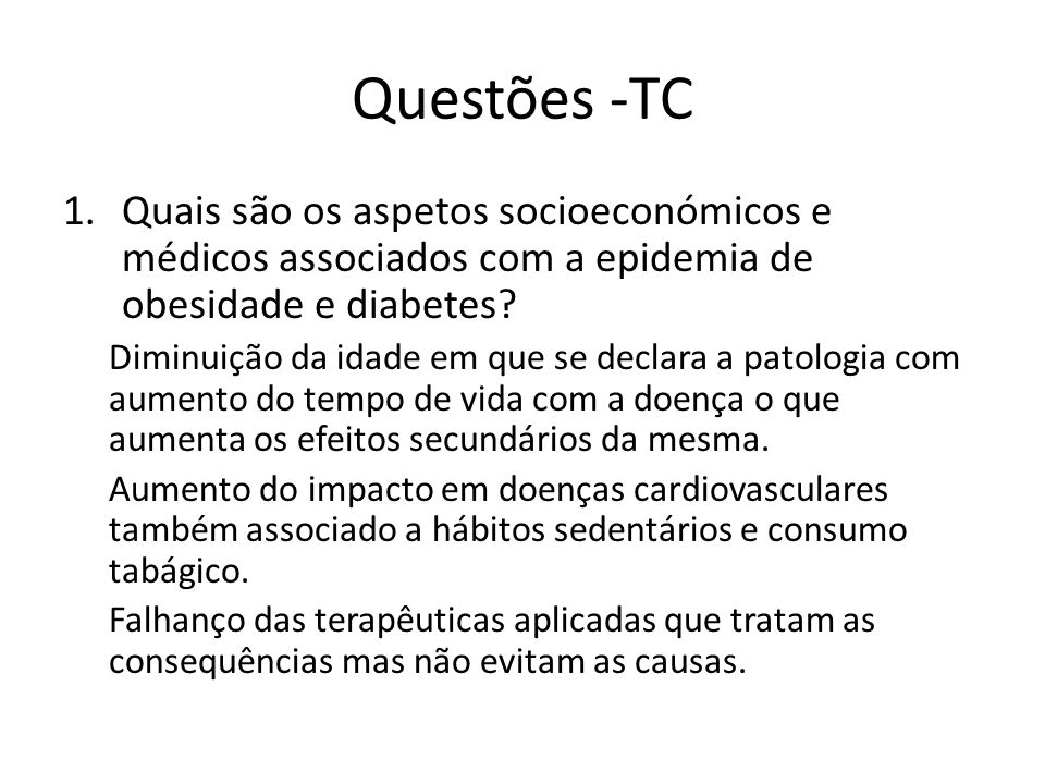 Questões -TC 1.Quais são os aspetos socioeconómicos e médicos associados com a epidemia de obesidade e diabetes? Diminuição da idade em que se declara