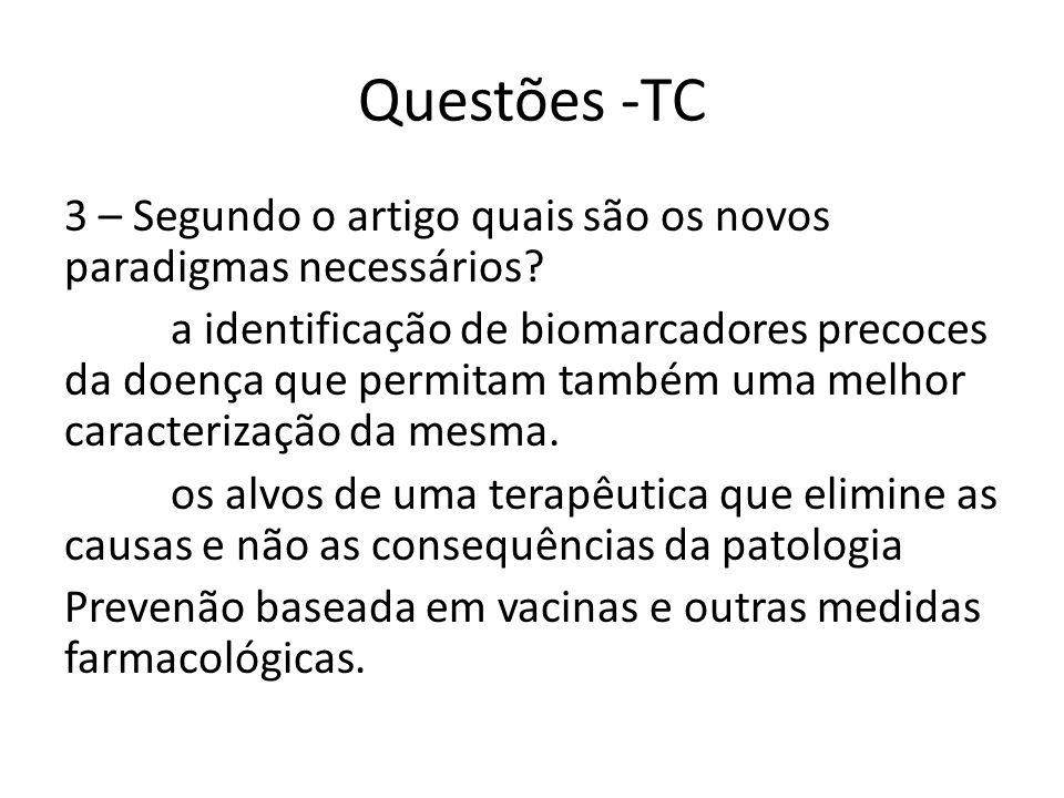 Questões -TC 3 – Segundo o artigo quais são os novos paradigmas necessários? a identificação de biomarcadores precoces da doença que permitam também u