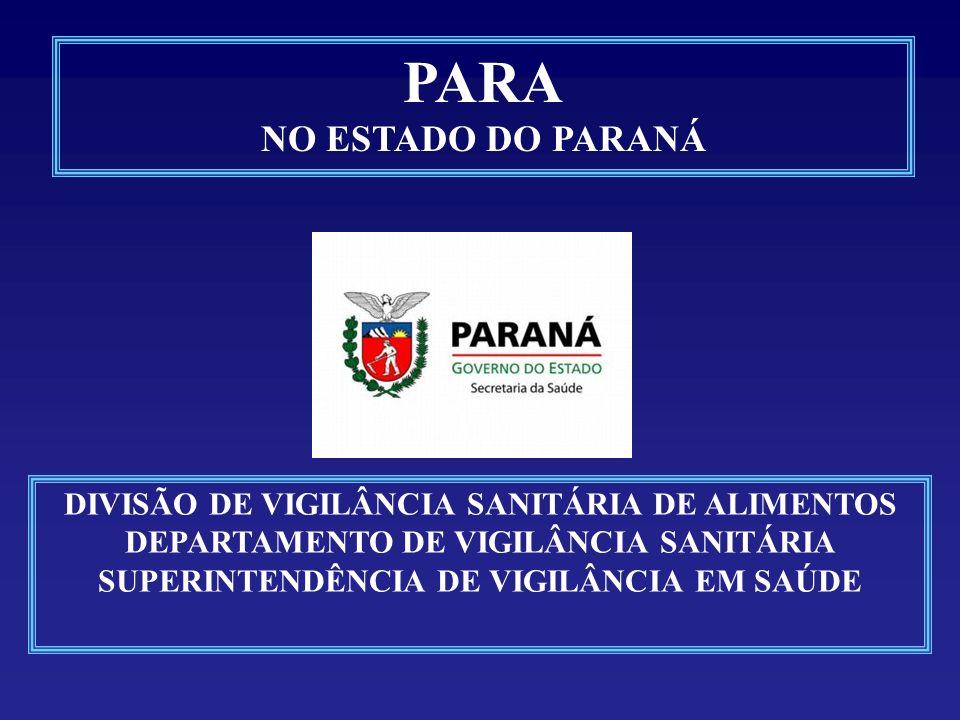 PARA NO ESTADO DO PARANÁ DIVISÃO DE VIGILÂNCIA SANITÁRIA DE ALIMENTOS DEPARTAMENTO DE VIGILÂNCIA SANITÁRIA SUPERINTENDÊNCIA DE VIGILÂNCIA EM SAÚDE