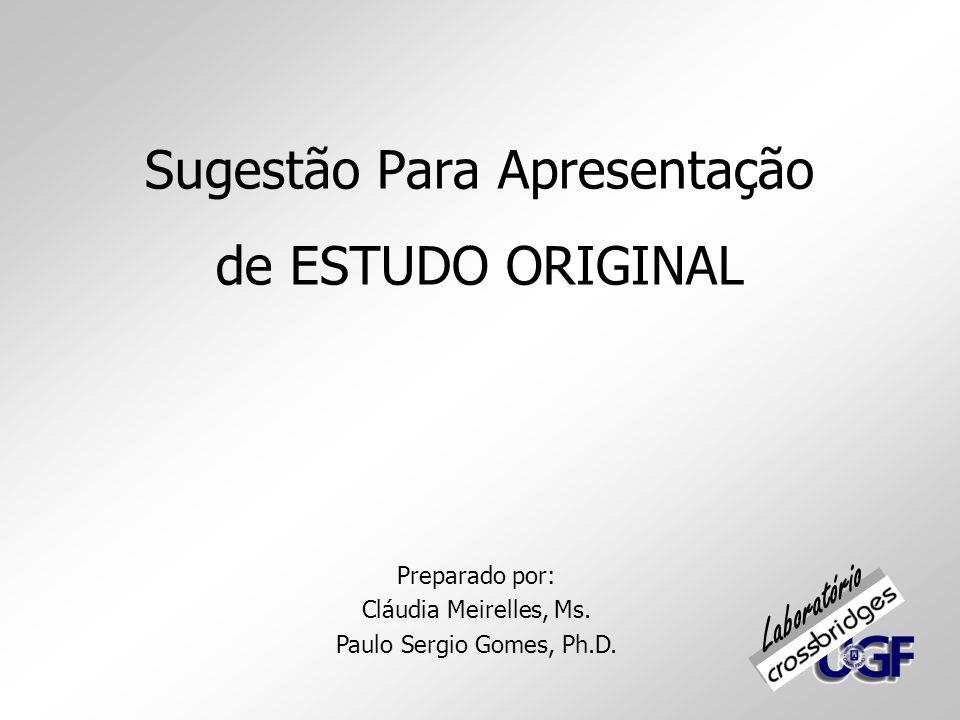Sugestão Para Apresentação de ESTUDO ORIGINAL Preparado por: Cláudia Meirelles, Ms. Paulo Sergio Gomes, Ph.D. Laboratório