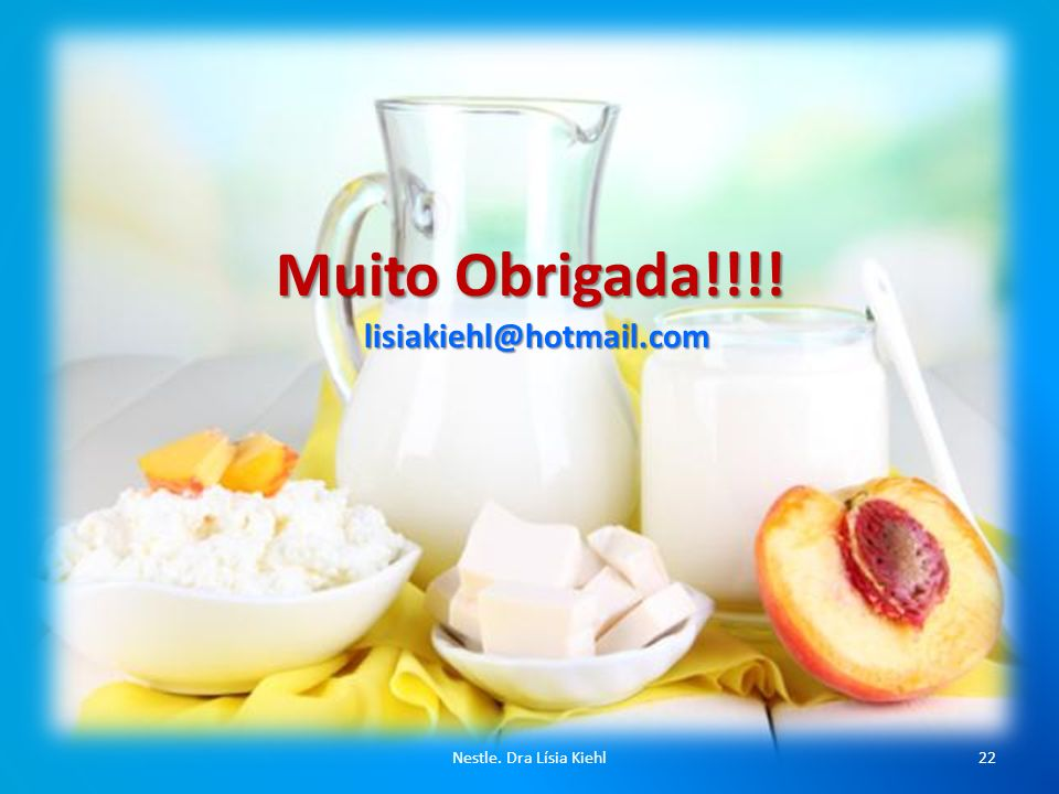 Nestle. Dra Lísia Kiehl22 Muito Obrigada!!!! lisiakiehl@hotmail.com