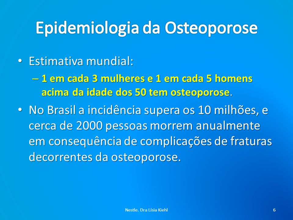 OMS a osteoporose é responsável por um alto índice de morbidade e mortalidade entre os idosos (1/3 ).