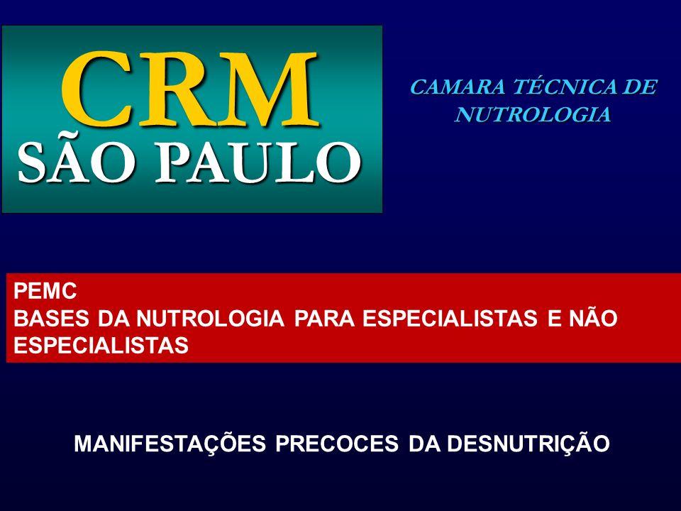 CRM CAMARA TÉCNICA DE NUTROLOGIA SÃO PAULO PEMC BASES DA NUTROLOGIA PARA ESPECIALISTAS E NÃO ESPECIALISTAS MANIFESTAÇÕES PRECOCES DA DESNUTRIÇÃO