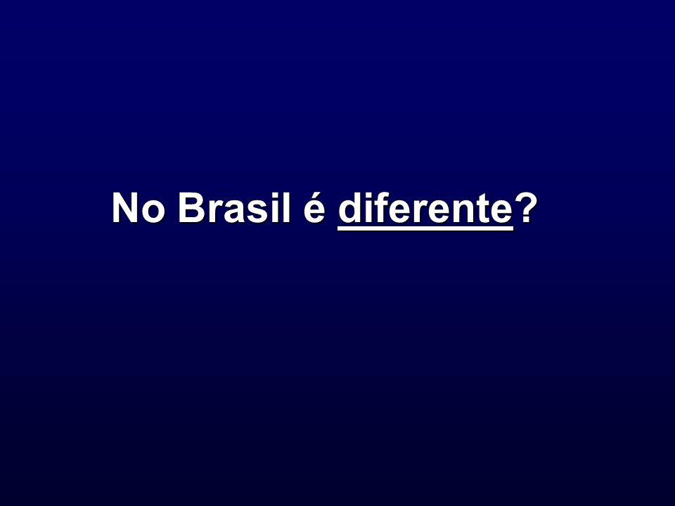 No Brasil é diferente?