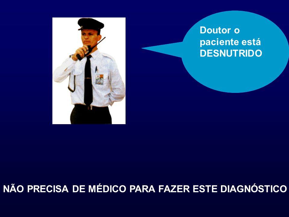 Primeiro passo na abordagem do paciente desnutrido RECONHECER QUE O PAC.
