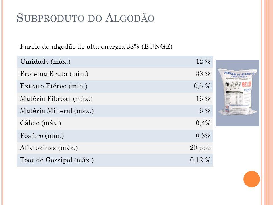 S UBPRODUTO DO A LGODÃO Umidade (máx.)12 % Proteína Bruta (mín.)38 % Extrato Etéreo (mín.)0,5 % Matéria Fibrosa (máx.)16 % Matéria Mineral (máx.)6 % C