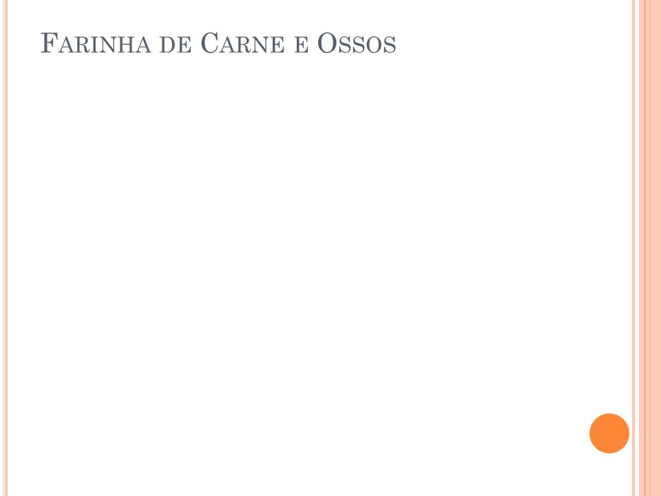 F ARINHA DE C ARNE E O SSOS