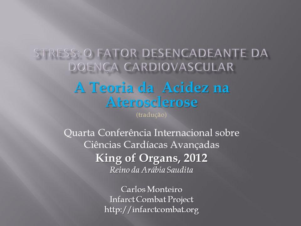 A Teoria da Acidez na Aterosclerose (tradução) Quarta Conferência Internacional sobre Ciências Cardíacas Avançadas King of Organs, 2012 Reino da Arábi
