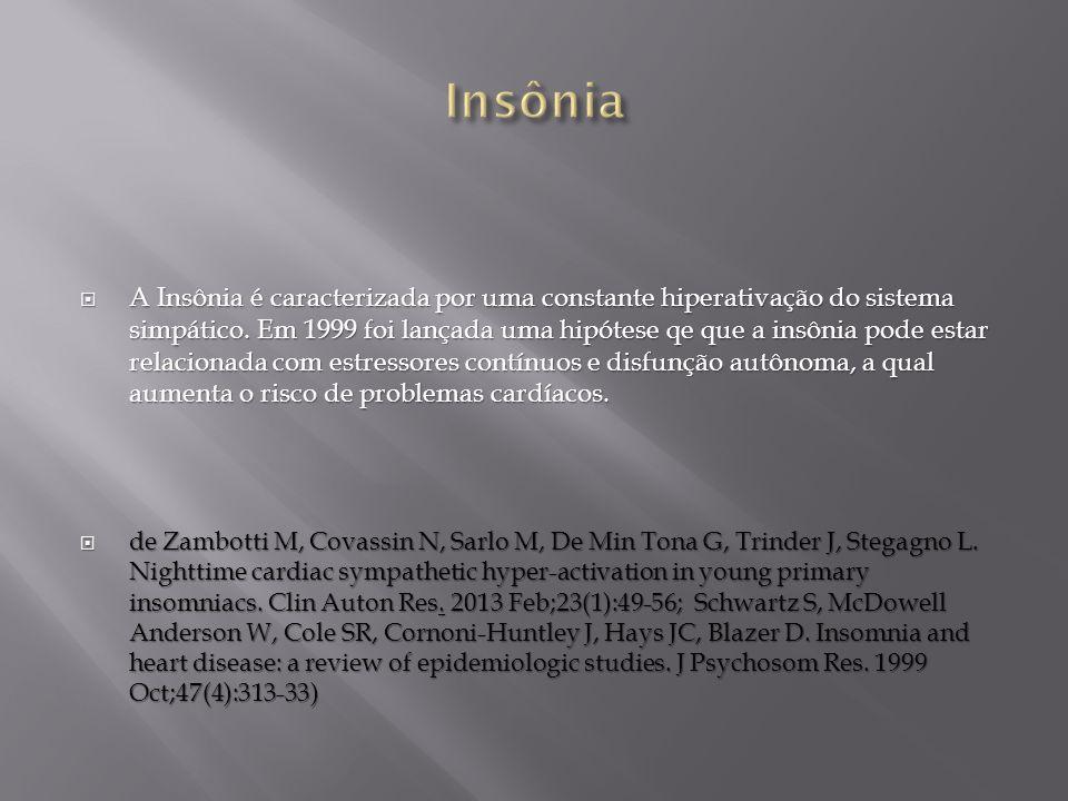 A Insônia é caracterizada por uma constante hiperativação do sistema simpático. Em 1999 foi lançada uma hipótese qe que a insônia pode estar relaciona