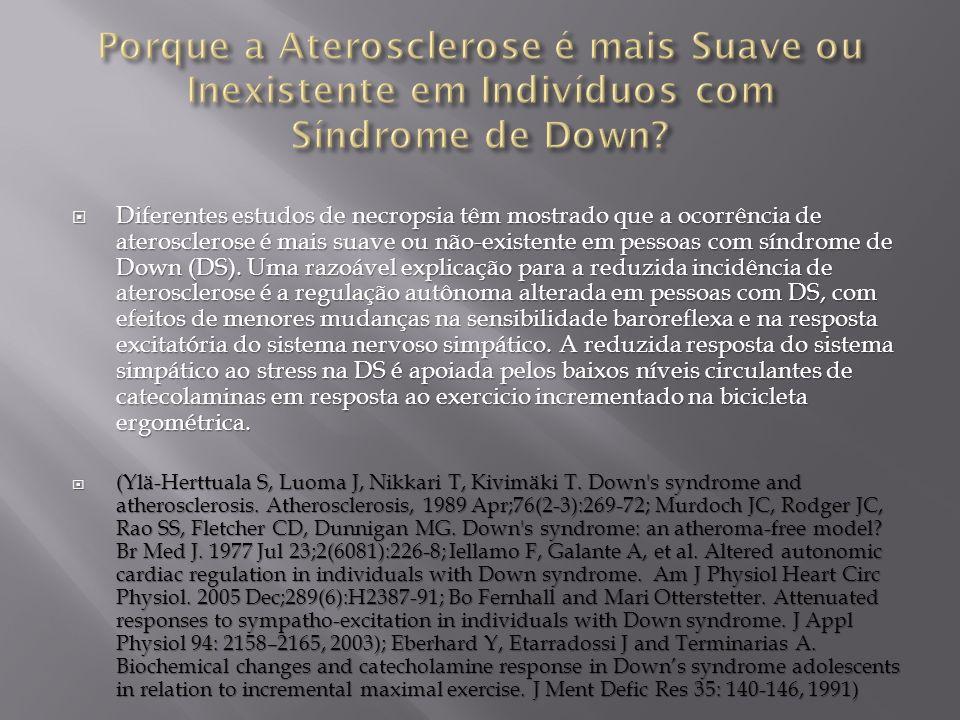 Diferentes estudos de necropsia têm mostrado que a ocorrência de aterosclerose é mais suave ou não-existente em pessoas com síndrome de Down (DS). Uma