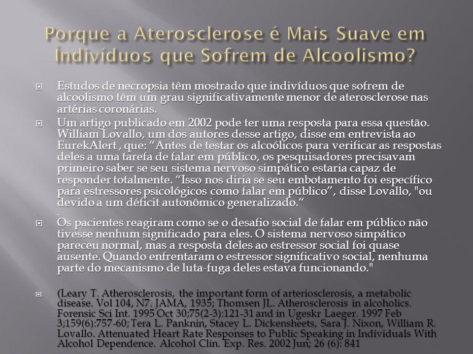 Estudos de necropsia têm mostrado que indivíduos que sofrem de alcoolismo têm um grau significativamente menor de aterosclerose nas artérias coronária