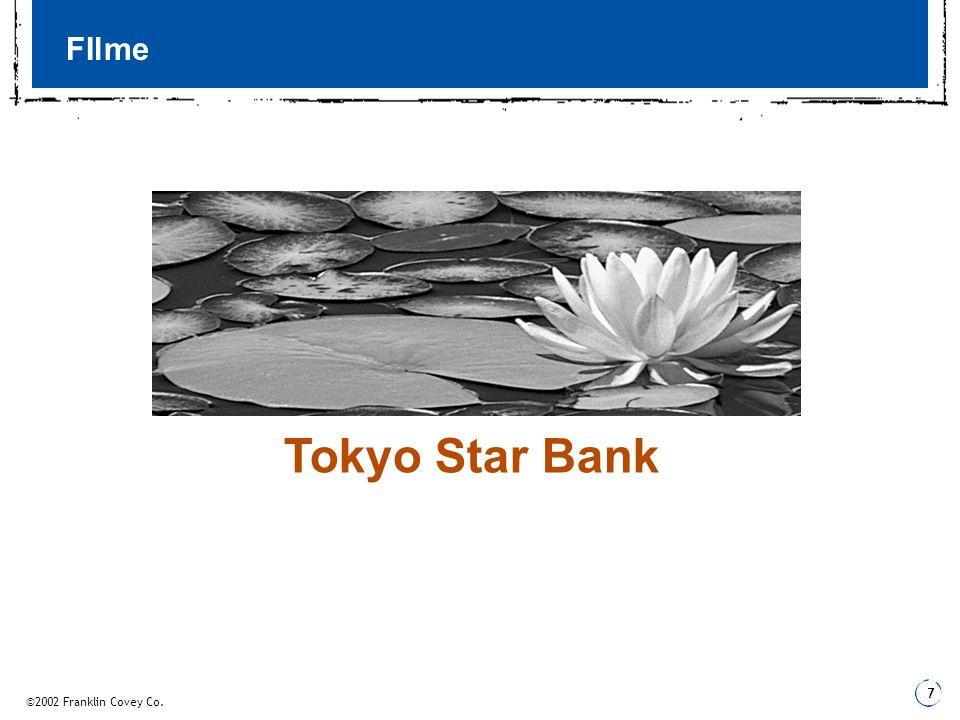©2002 Franklin Covey Co. 7 FIlme Tokyo Star Bank