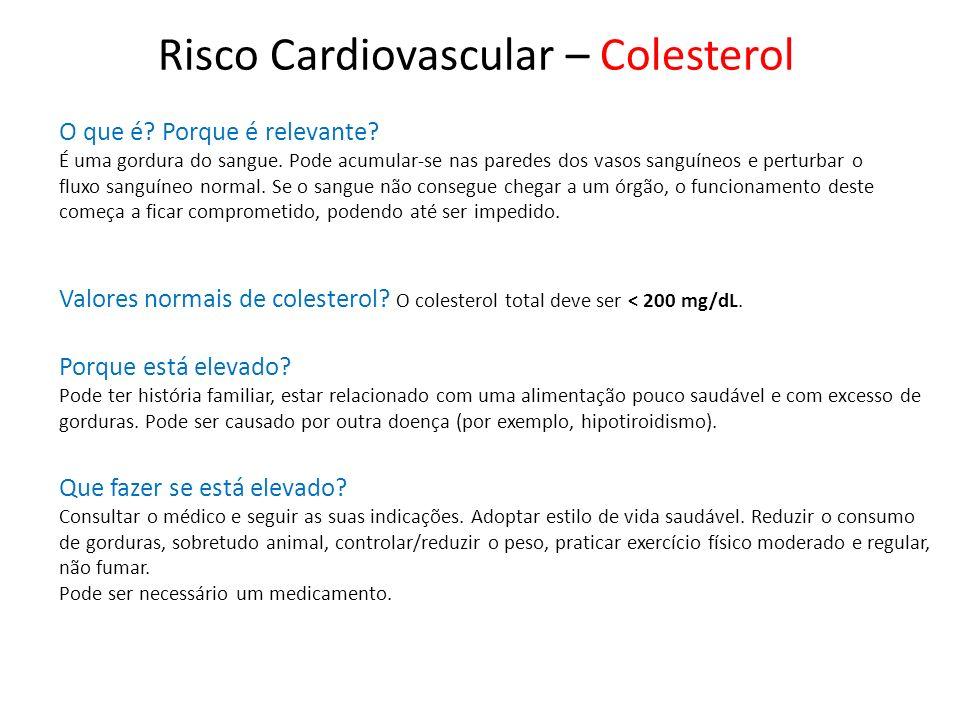 Risco Cardiovascular – Colesterol O que é? Porque é relevante? É uma gordura do sangue. Pode acumular-se nas paredes dos vasos sanguíneos e perturbar
