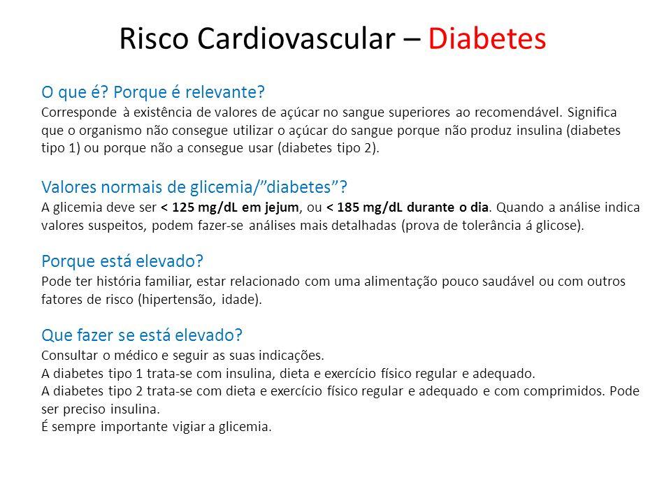 Risco Cardiovascular – Diabetes O que é? Porque é relevante? Corresponde à existência de valores de açúcar no sangue superiores ao recomendável. Signi