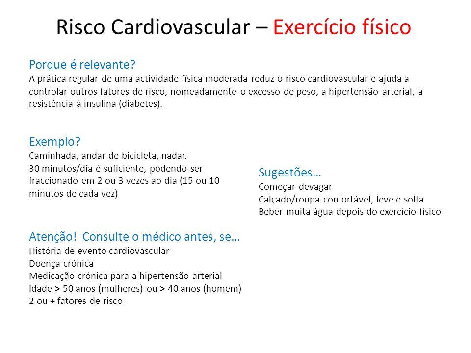 Risco Cardiovascular – Exercício físico Porque é relevante? A prática regular de uma actividade física moderada reduz o risco cardiovascular e ajuda a