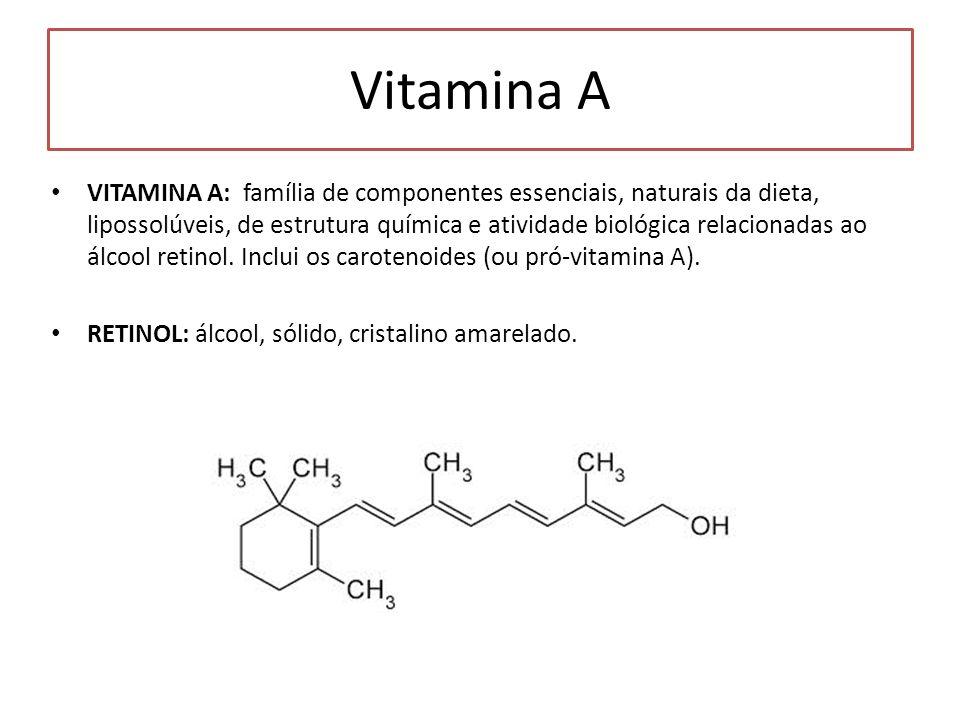 Vitamina A VITAMINA A: família de componentes essenciais, naturais da dieta, lipossolúveis, de estrutura química e atividade biológica relacionadas ao