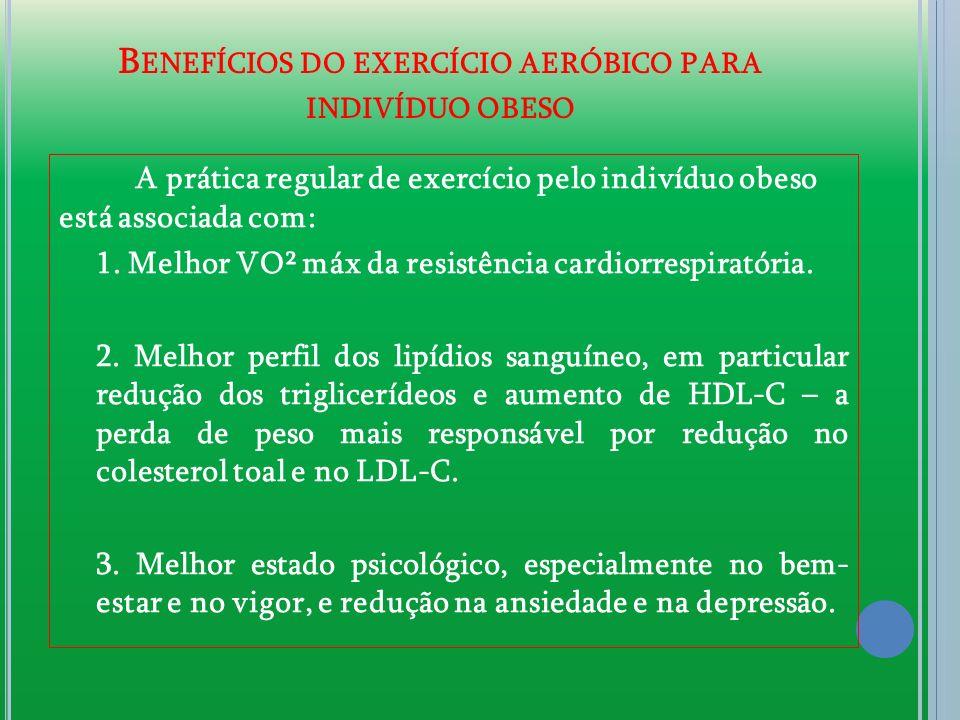 B ENEFÍCIOS DO EXERCÍCIO AERÓBICO PARA INDIVÍDUO OBESO A prática regular de exercício pelo indivíduo obeso está associada com: 1. Melhor VO² máx da re