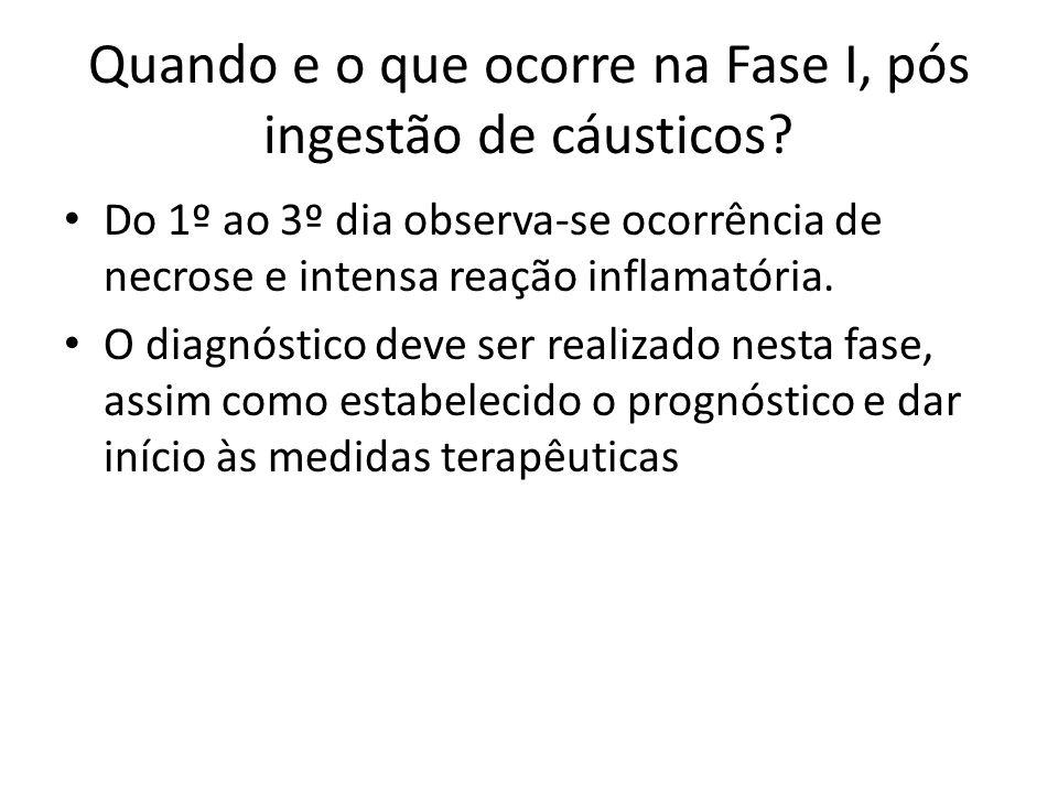 Quando e o que ocorre na Fase I, pós ingestão de cáusticos? Do 1º ao 3º dia observa-se ocorrência de necrose e intensa reação inflamatória. O diagnóst