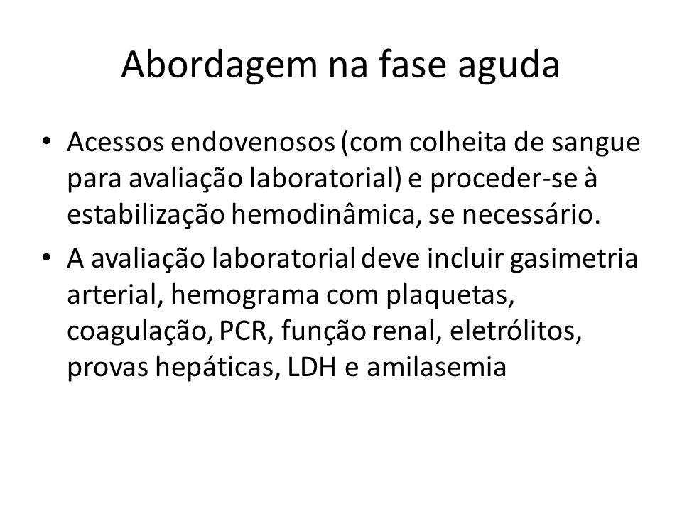 Abordagem na fase aguda Acessos endovenosos (com colheita de sangue para avaliação laboratorial) e proceder-se à estabilização hemodinâmica, se necess