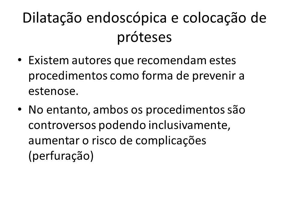 Dilatação endoscópica e colocação de próteses Existem autores que recomendam estes procedimentos como forma de prevenir a estenose. No entanto, ambos