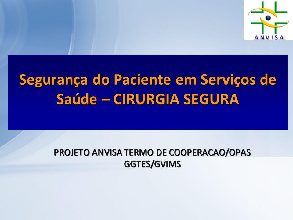 PROJETO ANVISA TERMO DE COOPERACAO/OPAS GGTES/GVIMS Segurança do Paciente em Serviços de Saúde – CIRURGIA SEGURA