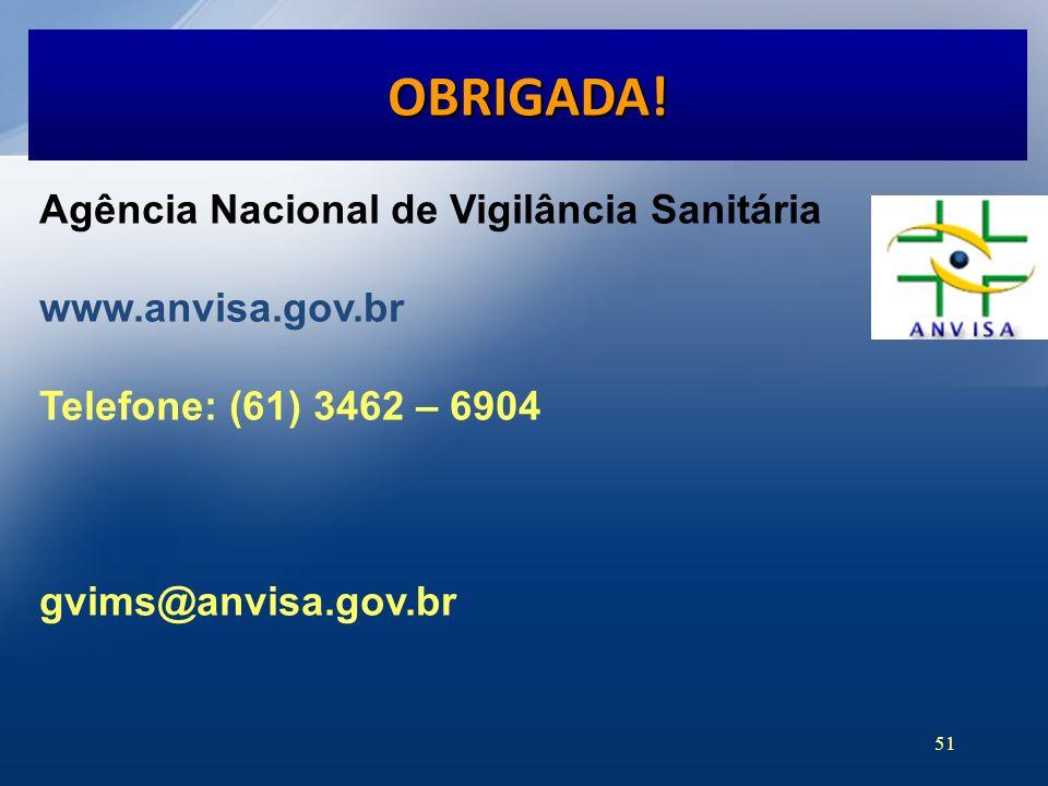 51 Agência Nacional de Vigilância Sanitária www.anvisa.gov.br Telefone: (61) 3462 – 6904 gvims@anvisa.gov.br OBRIGADA!
