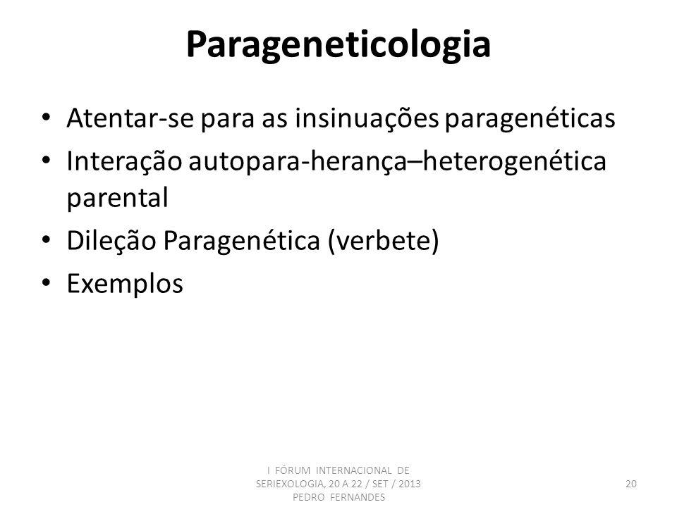Parageneticologia Atentar-se para as insinuações paragenéticas Interação autopara-herança–heterogenética parental Dileção Paragenética (verbete) Exemp