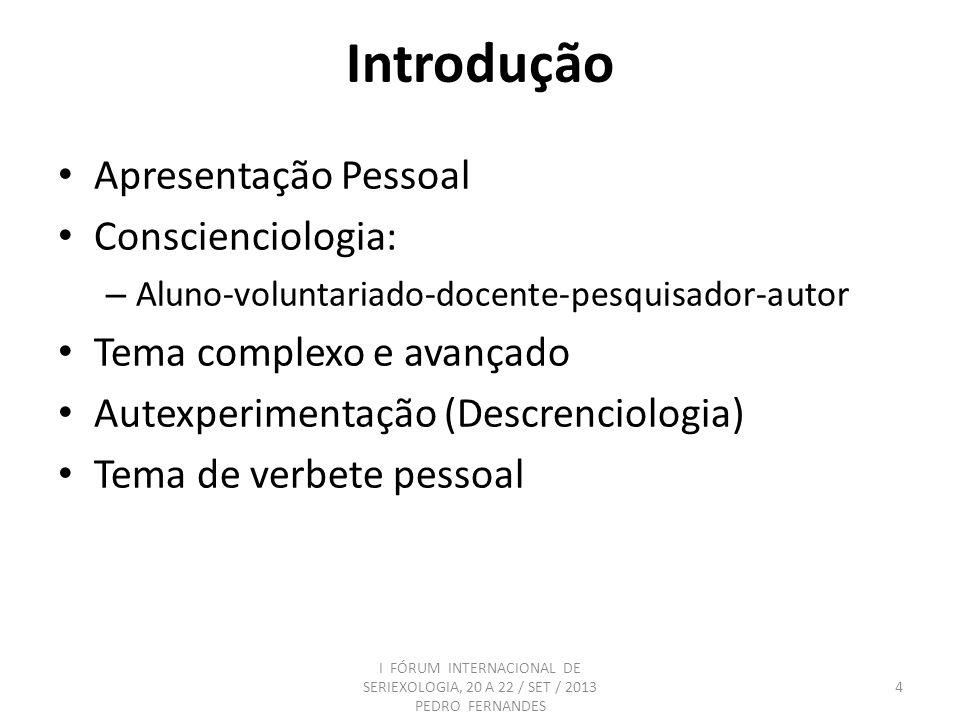 Introdução Apresentação Pessoal Conscienciologia: – Aluno-voluntariado-docente-pesquisador-autor Tema complexo e avançado Autexperimentação (Descrenci