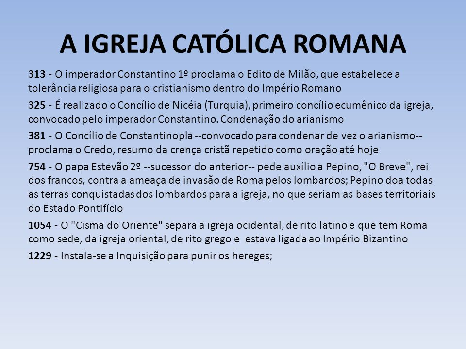 A IGREJA CATÓLICA ROMANA 313 - O imperador Constantino 1º proclama o Edito de Milão, que estabelece a tolerância religiosa para o cristianismo dentro