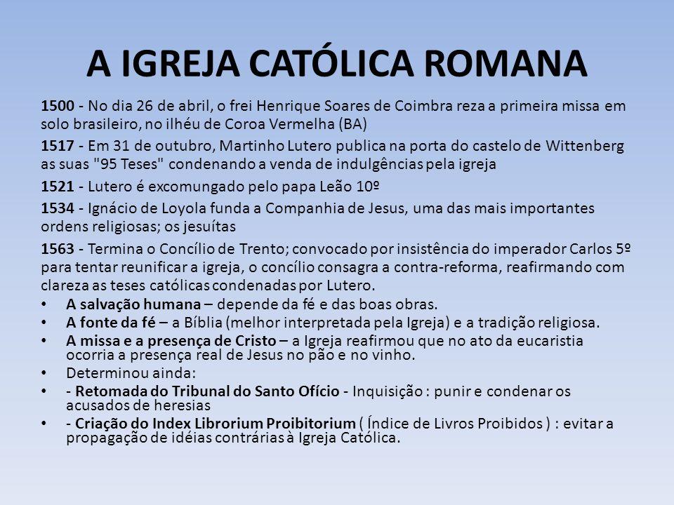 A IGREJA CATÓLICA ROMANA 1500 - No dia 26 de abril, o frei Henrique Soares de Coimbra reza a primeira missa em solo brasileiro, no ilhéu de Coroa Verm