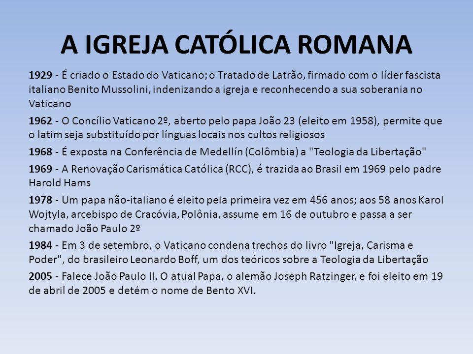 A IGREJA CATÓLICA ROMANA 1929 - É criado o Estado do Vaticano; o Tratado de Latrão, firmado com o líder fascista italiano Benito Mussolini, indenizand