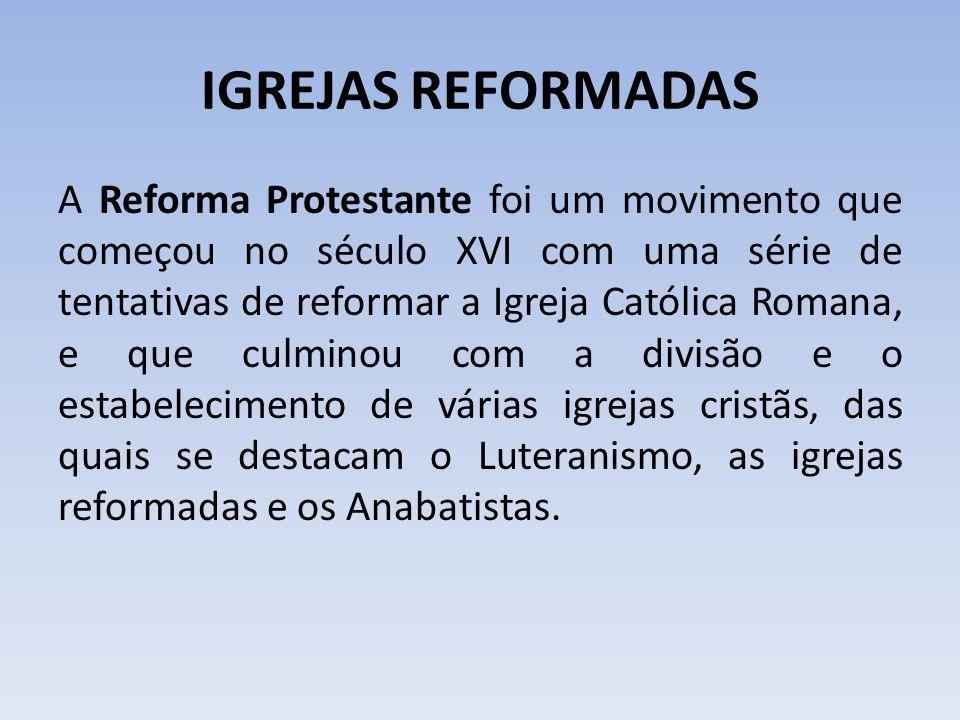 IGREJAS REFORMADAS A Reforma Protestante foi um movimento que começou no século XVI com uma série de tentativas de reformar a Igreja Católica Romana,