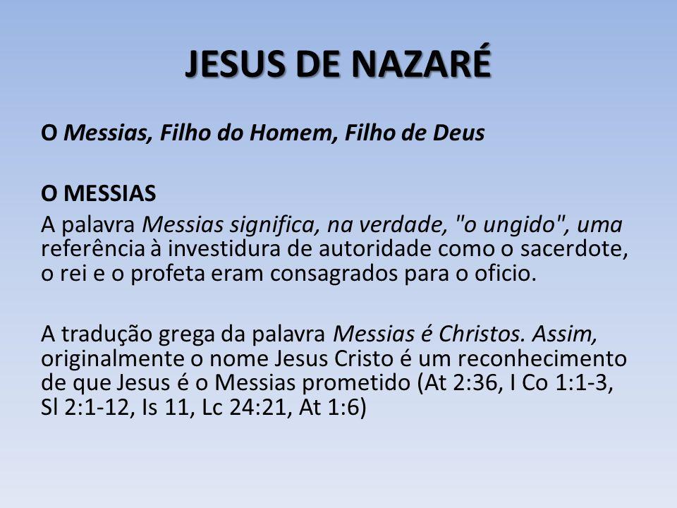 JESUS DE NAZARÉ O Messias, Filho do Homem, Filho de Deus O MESSIAS A palavra Messias significa, na verdade,
