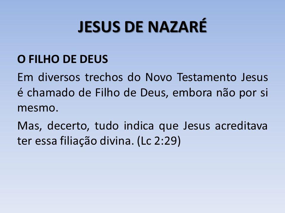 JESUS DE NAZARÉ O FILHO DE DEUS Em diversos trechos do Novo Testamento Jesus é chamado de Filho de Deus, embora não por si mesmo. Mas, decerto, tudo i