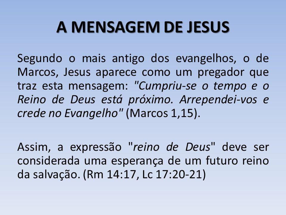 A MENSAGEM DE JESUS Segundo o mais antigo dos evangelhos, o de Marcos, Jesus aparece como um pregador que traz esta mensagem: