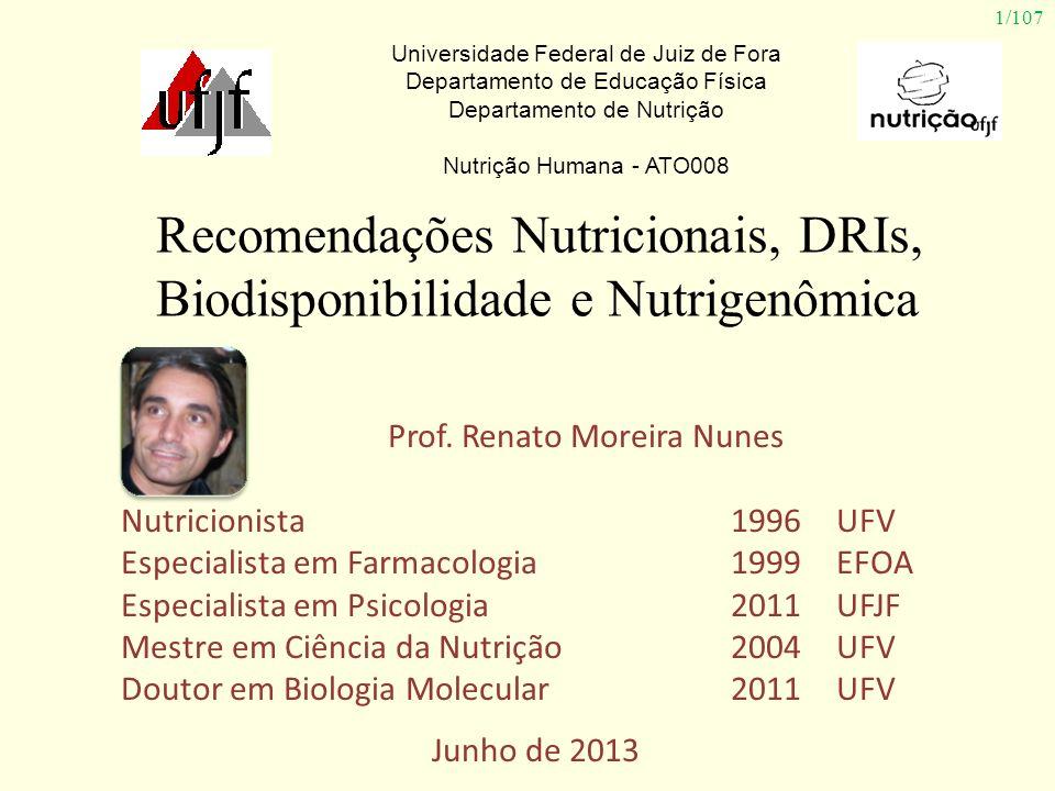 1/107 Universidade Federal de Juiz de Fora Departamento de Educação Física Departamento de Nutrição Nutrição Humana - ATO008 Prof. Renato Moreira Nune