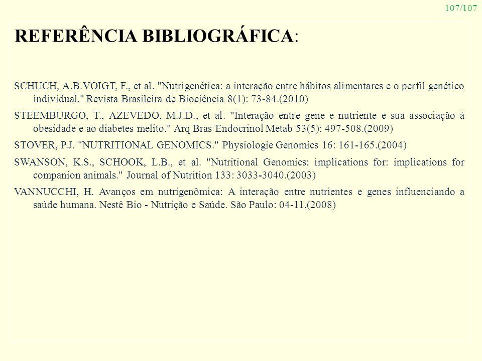 107/107 REFERÊNCIA BIBLIOGRÁFICA: SCHUCH, A.B.VOIGT, F., et al.