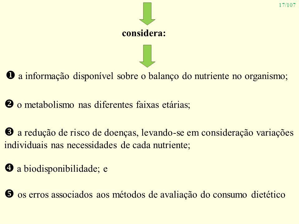 17/107 considera: a informação disponível sobre o balanço do nutriente no organismo; o metabolismo nas diferentes faixas etárias; a redução de risco d