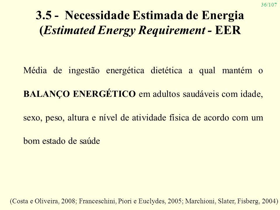 36/107 3.5 - Necessidade Estimada de Energia (Estimated Energy Requirement - EER Média de ingestão energética dietética a qual mantém o BALANÇO ENERGÉ